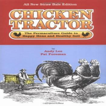 Chicken Tractor: The Permaculture Guide to Happy Hens and